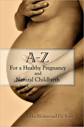 A - Z For a Healthy Pregnancy and Natural Childbirth - Click for more information
